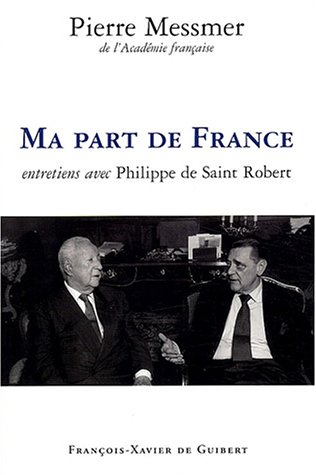 Ma part de France : Entretiens avec Philippe de Saint Robert