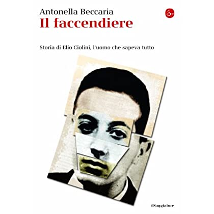 Il Faccendiere: Storia Di Elio Ciolini, L'uomo Che Sapeva Tutto (La Cultura Vol. 805)