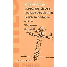 George Grosz freigesprochen. Gerichtsreportagen aus der Weimarer Republik