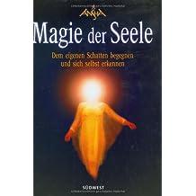 Magie der Seele: Dem eigenen Schatten begegnen und sich selbst erkennen
