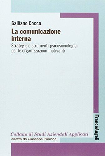 La comunicazione interna. Strategie e strumenti psicologici per le organizzazioni motivanti