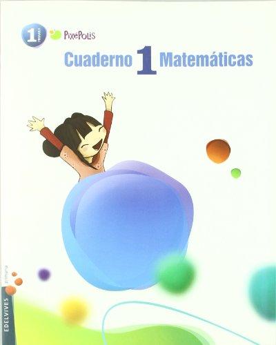 Cuaderno 1 de Matemticas 1º Primaria (Pixépolis) - 9788426379573 por Mª del Carmen Gª. de Dionisio Aranda