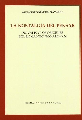 NOSTALGIA DEL PENSAR, LA: Novalis y los orígenes del romanticismo alemán (Themata)