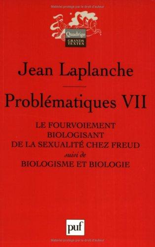 Problématiques : Tome 7, Le fourvoiement biologisant de la sexualité chez Freud suivi de Biologisme et biologie