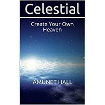 Celestial: Create Your Own Heaven (Amunet's Fables Book 6)