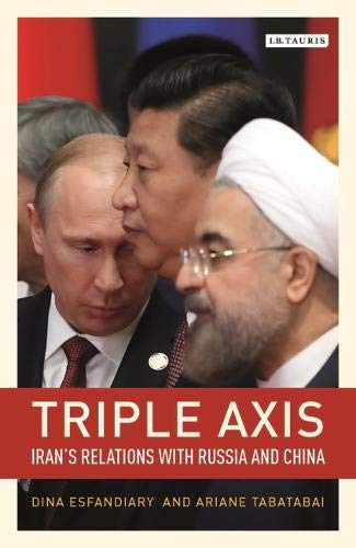 Triple-Axis: China, Russia, Iran and Power Politics (Library of International Relations) por Ariane Tabatabai