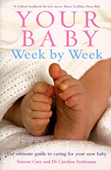 Your Baby Week By Week: The ultimate guide to caring for your new baby de [Fertleman, Caroline, Cave, Simone]