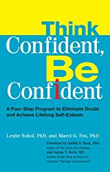 Think Confident, Be Confident: A Four-Step Program to Eliminate Doubt and Achieve Life long Self-Esteem