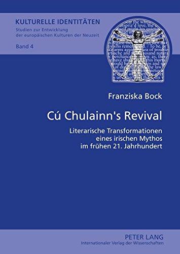 Cú Chulainn's Revival: Literarische Transformationen eines irischen Mythos im frühen 21. Jahrhundert (Kulturelle Identitäten / Cultural Identities / ... Modern and Modern European Cultures, Band 4)