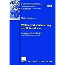 Wettbewerbsorientierung von Unternehmen: Konzeption, Einflussfaktoren und Erfolgsauswirkungen (Schriftenreihe des Instituts für Marktorientierte Unternehmensführung (IMU), Universität Mannheim)