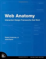 Web Anatomy: Interaction Design Frameworks that Work by Robert Hoekman Jr. (2009-12-11)