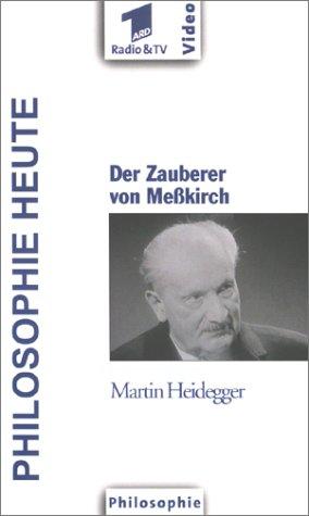Philosophie Heute: Martin Heidegger - Der Zauberer von Meßkirch [VHS]