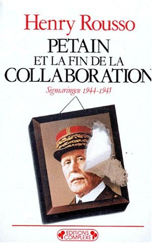 Pétain et la fin de la Collaboration par Henry Rousso