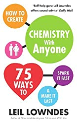 How to Create Chemistry with Anyone: 75 Ways to Spark it Fast ... and Make it Last by Leil Lowndes (2013-02-07)