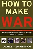 How to Make War (Fourth Edition): A Comprehensive Guide to Modern Warfare in the Twenty-first Century 4th (fourth) Edition by Dunnigan, James F. published by William Morrow Paperbacks (2003)