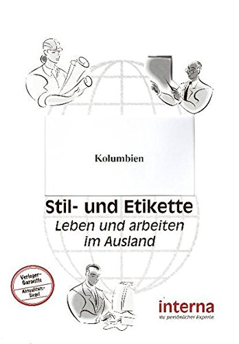 Stil und Etikette - Handbuch Kolumbien (Leben und arbeiten im Ausland)
