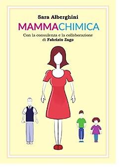 Mammachimica: Un racconto di buona chimica quotidiana di [ALBERGHINI, SARA, ZAGO, FABRIZIO]