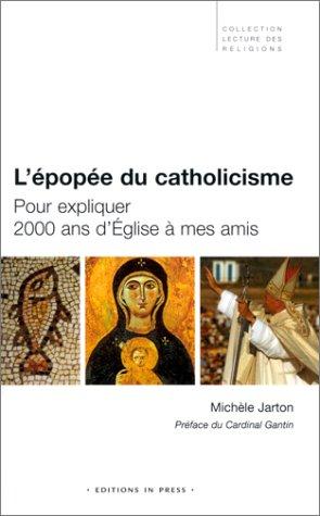 L'Epopée du catholicisme : Pour expliquer 2000 ans d'église à mes amis