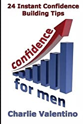 Confidence For Men: 24 Instant Confidence Boosting Tips (Volume 1) by Charlie Valentino (2012-03-22)