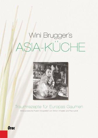Asia-Küche. Traumrezepte für Europas Gaumen: Eine eurasiatische Fusion
