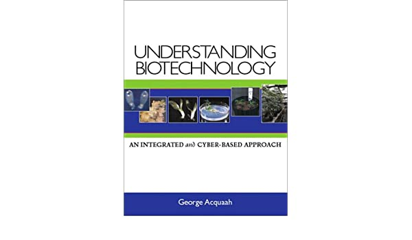 Understanding biotechnology : an integrated and cyber-based approach