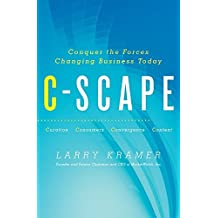 C-Scape: Conquer the Forces Changing Business Today by Larry Kramer (2010-11-02)