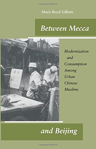 Between Mecca and Beijing: Modernization and Consumption Among Urban Chinese Muslims