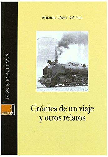 Cronica de un viaje y otros relatos de Armando Lopez Salinas (19 may 2009) Tapa blanda