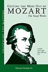 Getting the Most Out of Mozart - The Vocal Works: Unlocking the Masters Series, No. 4 (Amadeus) by David Hurwitz (2005-05-01)