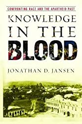 [(Knowledge in the Blood : Confronting Race and the Apartheid Past)] [By (author) Jonathan D. Jansen] published on (April, 2009)