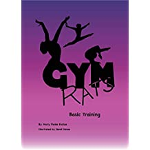 Gym Rats Basic Training: Girls\' Gymnastics Book Series with Chapters Teaching Realistic and Valuable Life Lessons (Gym Rats Gymnastics Book Series 1) (English Edition)