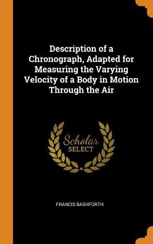 Description of a Chronograph, Adapted for Measuring the Varying Velocity of a Body in Motion Through the Air