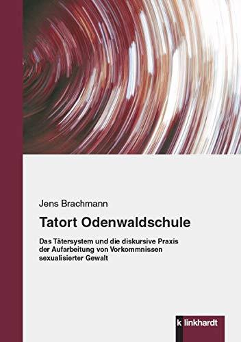 Tatort Odenwaldschule: Das Tätersystem und die diskursive Praxis der Aufarbeitung von Vorkommnissen sexualisierter Gewalt (1960er-jahren Kinder Für Musik)