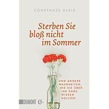 Sterben Sie bloß nicht im Sommer: Und andere Wahrheiten, die Sie über Ihr Ende wissen sollten (Taschenbücher)