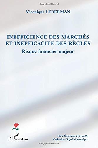 Inefficacite des Marches et Inefficacite des Regles Risque Financier Majeur par Véronique Lederman