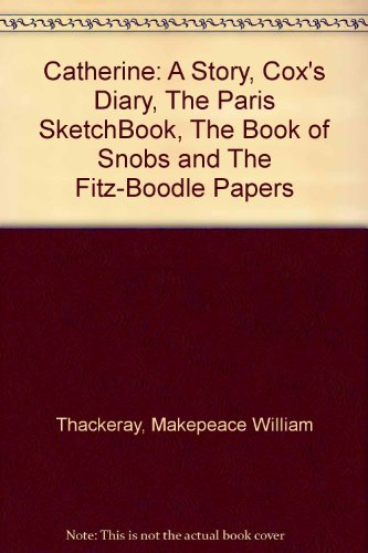 catherine-a-story-coxs-diary-the-paris-sketchbook-the-book-of-snobs-and-the-fitz-boodle-papers