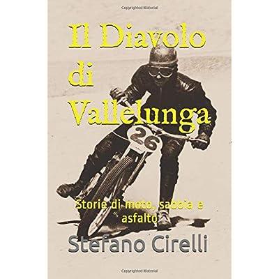 Il Diavolo Di Vallelunga: Storie Di Moto, Sabbia E Asfalto