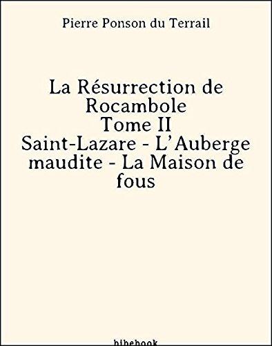 la-resurrection-de-rocambole-tome-ii-saint-lazare-lauberge-maudite-la-maison-de-fous-french-edition