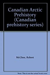 Canadian Arctic Prehistory (Canadian prehistory series)