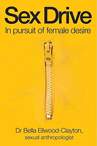 [Sex Drive: In Pursuit of Female Desire] (By: Bella Ellwood-Clayton) [published: June, 2013]