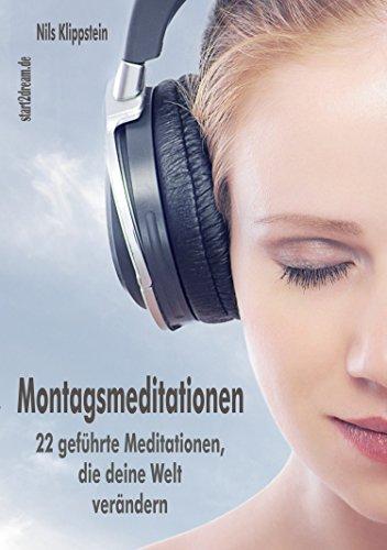 Montagsmeditationen: 22 geführte Meditationen, die deine Welt verändern