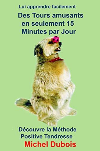 Couverture du livre Lui apprendre des Tours amusants en seulement 15 Minutes par Jour: Savoir éduquer son chien