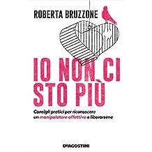 Io non ci sto più: Consigli pratici per riconoscere un manipolatore affettivo e liberarsene (Italian Edition)