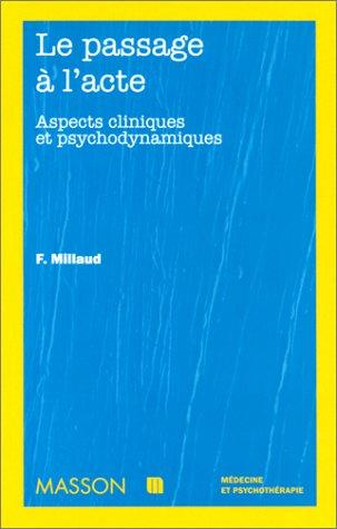 Le Passage à l'acte. Aspects cliniques et psychodynamiques