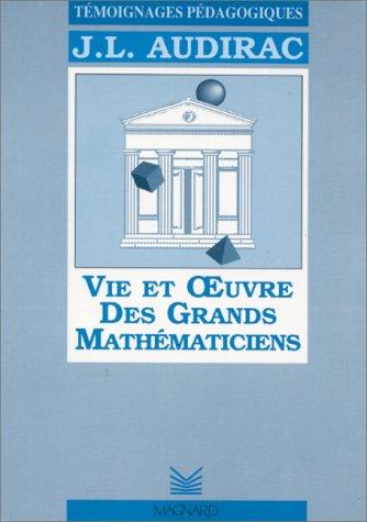 Vie et oeuvre des grands mathématiciens