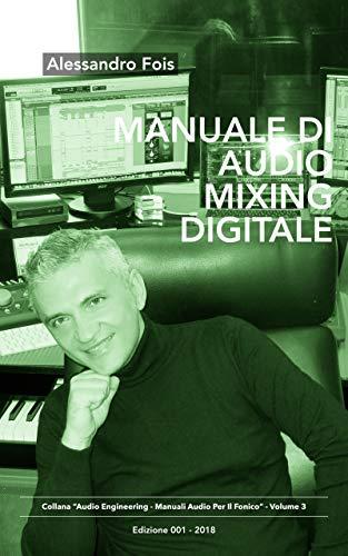 Manuale di Audio Mixing Digitale: Missaggio Professionale per Home Studio (Audio engineering - Manuali Audio per il Fonico Vol. 3)