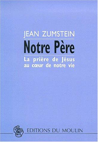 Notre Père : La Prière de Jésus au coeur de notre vie par Jean Zumstein