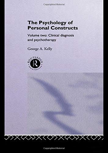 The Psychology of Personal Constructs, Volume 2: Clinical Diagnosis and Psychotherapy