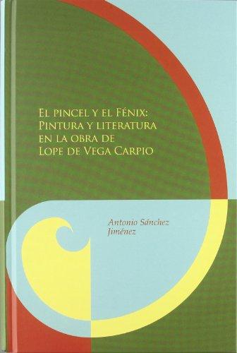 El pincel y el Fénix: pintura y literatura en la obra de Lope de Vega y Carpio (Biblioteca áurea hispánica) por Antonio Sanchez