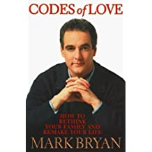 Codes Of Love - How To Rethink Your Family And Remake Your Life by Mark A. Bryan (1999-12-23)